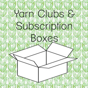 Yarn Clubs & Subscription Boxes